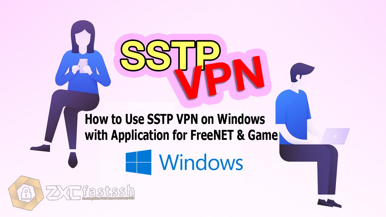 How to Use SSTP VPN on Windows with Application for FreeNET and Game Online