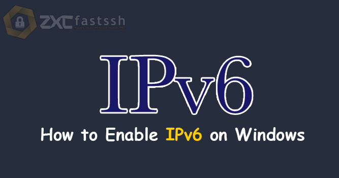 How to Enable IPv6 (Internet Protocol Version 6) on Windows