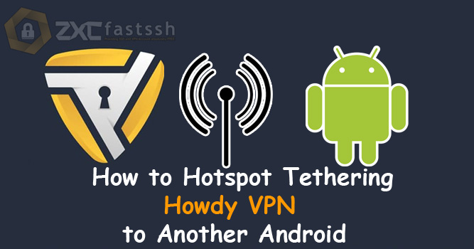 How to Hotspot Tethering Howdy VPN to Another Android