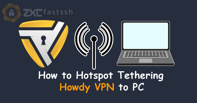 How to Hotspot Tethering Howdy VPN to PC