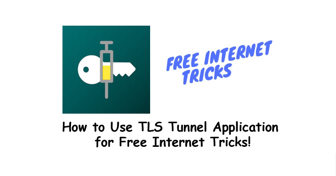 How to Use TLS Tunnel Application for Free Internet Tricks