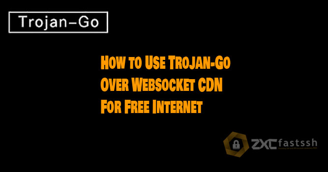 How to Use Trojan-Go Over Websocket CDN For Free Internet