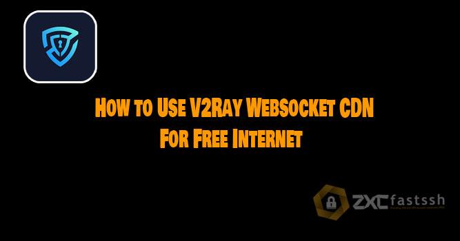 How to Use V2Ray Websocket CDN For Free Internet
