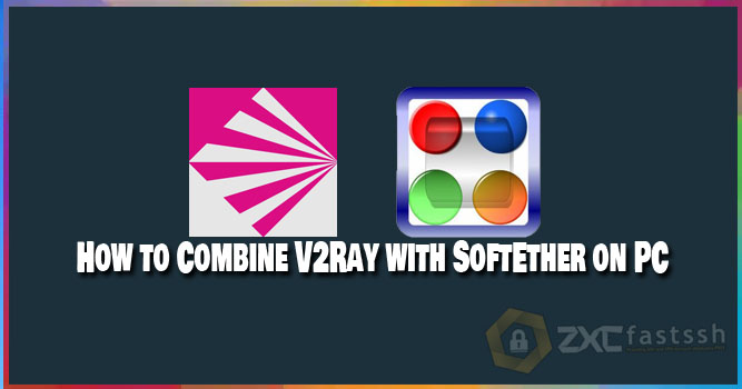 How to Combine V2Ray with SoftEther on PC